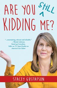 Are You Still Kidding Me? Available Pre-Order Stacey Gustafson
